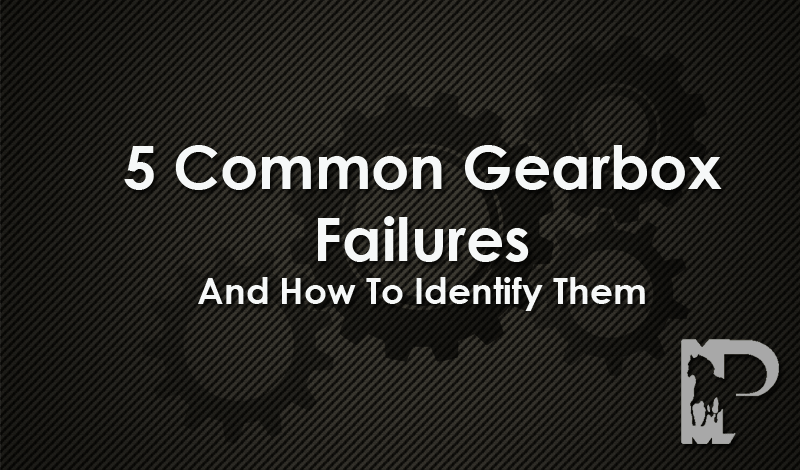Common Gearbox Failures